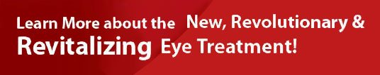 Revolutionary & Revitalizing Eye Treatment